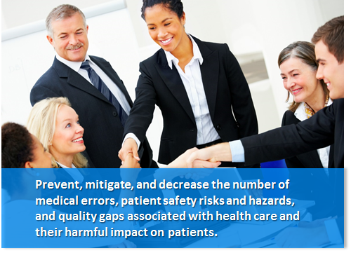 Prevent, mitigate, and decrease the number of medical errors, patient safety risks and hazards, and quality gaps associated with health care and their harmful impact on patients.
